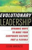 Evolutionary Leadership: Dynamic Ways to Make Your Corporate Culture Fast a - Susan Annunzio