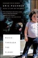 Music Through the Floor - Eric Puchner