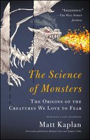 The Science of Monsters: The Origins of the Creatures We Love to Fear - Matt Kaplan