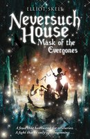 Neversuch House: Mask of the Evergones - Elliot Skell
