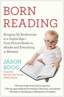 Born Reading: Bringing Up Bookworms in a Digital Age - From Picture Books to eBooks and Everything in Between - Jason Boog