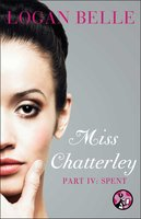 Miss Chatterley, Part IV: Spent - Logan Belle