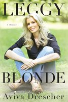Leggy Blonde: A Memoir - Aviva Drescher