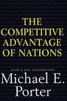 Competitive Advantage of Nations: Creating and Sustaining Superior Performance - Michael E. Porter