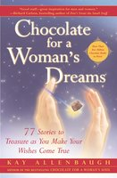 Chocolate for a Woman's Dreams: 77 Stories to Treasure as You Make Your Wishes Come True - Kay Allenbaugh