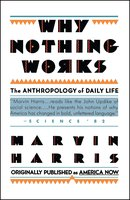 Why Nothing Works: The Anthropology of Daily Life - Marvin Harris