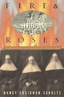 Fire & Roses: The Burning of the Charlestown Convent, 1834 - Nancy Lusignan Schultz