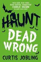 Haunt: Dead Wrong - Curtis Jobling