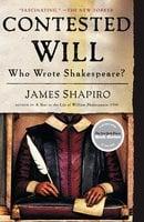 Contested Will: Who Wrote Shakespeare? - James Shapiro
