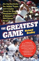 The Greatest Game: The Yankees, the Red Sox, and the Playoff of '78 - Richard Bradley