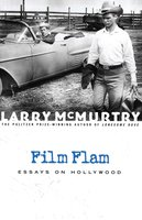 Film Flam: Essays on Hollywood - Larry McMurtry