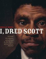 I, Dred Scott: A Fictional Slave Narrative Based on the Life and Legal Precedent of Dred Scott - Shelia P. Moses