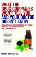 What the Drug Companies Won't Tell You and Your Doctor Doesn't Know - Michael T. Murray