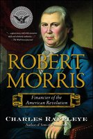 Robert Morris: Financier of the American Revolution - Charles Rappleye