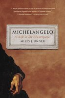 Michelangelo: A Life in Six Masterpieces - Miles J. Unger