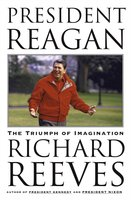 President Reagan: The Triumph of Imagination - Richard Reeves