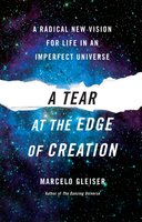 A Tear at the Edge of Creation: A Radical New Vision for Life in an Imperfect Universe - Marcelo Gleiser