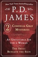 P. D. James's Cordelia Gray Mysteries: An Unsuitable Job for a Woman and The Skull Beneath the Skin - P.D. James