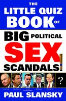The Little Quiz Book of Big Political Sex Scandals - Paul Slansky