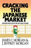 Cracking the Japanese Market: Strategies for Success in the New Global Economy - James Morgan