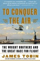 To Conquer the Air: The Wright Brothers and the Great Race for Flight - James Tobin