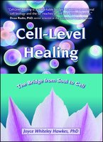 Cell-Level Healing: The Bridge from Soul to Cell - Joyce Whiteley Hawkes