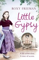 Little Gypsy: A Life of Freedom, A Time of Secrets - Roxy Freeman