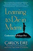 Learning to Die in Miami: Confessions of a Refugee Boy - Carlos Eire