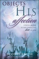 Objects of His Affection: Coming Alive to the Compelling Love of God - Scotty Smith