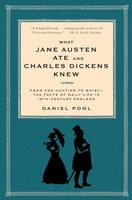 What Jane Austen Ate and Charles Dickens Knew: From Fox Hunting to Whist-the Facts of Daily Life in Nineteenth-Century England - Daniel Pool