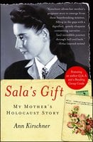 Sala's Gift: My Mother's Holocaust Story - Ann Kirschner
