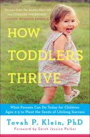 How Toddlers Thrive: What Parents Can Do Today for Children Ages 2-5 to Plant the Seeds of Lifelong Success - Tovah P. Klein