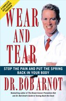 Wear and Tear: Stop the Pain and Put the Spring Back in your Body - Dr. Bob Arnot