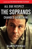 All Due Respect ... The Sopranos Changes Everything: A Chapter From The Revolution Was Televised by Alan Sepinwall - Alan Sepinwall