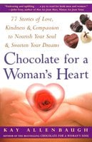 Chocolate For A Woman's Heart: 77 Stories Of Love Kindness And Compassion To Nour - Kay Allenbaugh