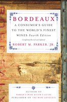 Bordeaux: A Consumer's Guide to the World's Finest Wines - Robert M. Parker