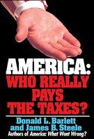America: Who Really Pays the Taxes? - Donald L. Barlett