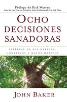 Ocho decisiones sanadoras - John Baker