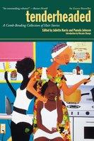 Tenderheaded: A Comb-Bending Collection of Hair Stories - Pamela Johnson, Juliette Harris