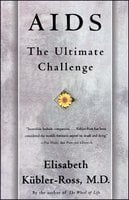 AIDS: The Ultimate Challenge - Elisabeth Kübler-Ross
