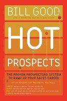 Hot Prospects: The Proven Prospecting System to Ramp Up Your Sales Career - Bill Good