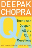 Teens Ask Deepak: All the Right Questions - Deepak Chopra