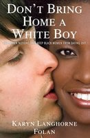 Don't Bring Home a White Boy: And Other Notions that Keep Black Women From Dating Out - Karyn Langhorne Folan