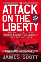 The Attack on the Liberty: The Untold Story of Israel's Deadly 1967 Assault on a U.S. Spy Ship - James Scott