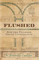 Flushed: How the Plumber Saved Civilization - W. Hodding Carter