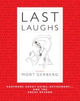 Last Laughs: Cartoons About Aging, Retirement...and the Great Beyond - Mort Gerberg