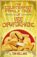 The Counterfeit Family Tree of Vee Crawford-Wong - L. Tam Holland