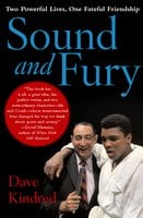 Sound and Fury: Two Powerful Lives, One Fateful Friendship - Dave Kindred