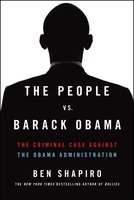 The People Vs. Barack Obama: The Criminal Case Against the Obama Administration - Ben Shapiro