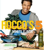 Rocco's Five Minute Flavor: Fabulous Meals with 5 Ingredients in 5 Minutes - Rocco DiSpirito